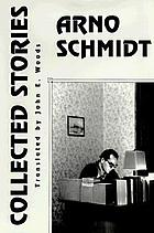 The collected stories of Arno Schmidt