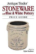 Antique trader stoneware and blue & white pottery : price guide
