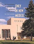Only in New Mexico : an architectural history of the University of New Mexico : the first century, 1889-1989