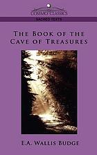 The book of the Cave of treasures a history of the patriarchs and the kings, their successors, from the creation to the crucifixion of Christ