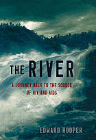 The river : a journey back to the source of HIV and AIDS