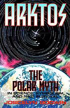 Arktos : the polar myth in science, symbolism, and Nazi survival