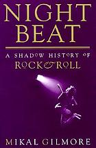 Night beat : a shadow history of rock & roll : collected writings