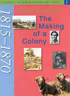 New Zealand, the making of a colony, 1815-1870 : maps from the New Zealand historical atlas