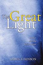The great light; Luther and Reformation