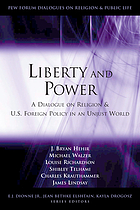 Liberty and power : a dialogue on religion and U.S. foreign policy in an unjust world