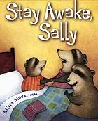 Stay awake, Sally