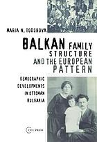 Balkan family structure and the European pattern : demographic developments in Ottoman Bulgaria