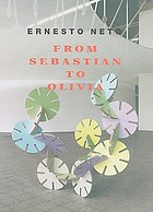Ernesto Neto : from Sebastian to Olivia ; [on the occasion of the exhibition at Galerie Max Hetzler Berlin, September 29 - November 17, 2007