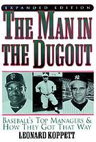 The man in the dugout : baseball's top managers and how they got that way