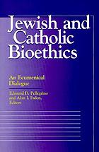 Jewish and Catholic bioethics : an ecumenical dialogue