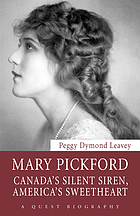 Mary Pickford : Canada's silent siren, America's sweetheart