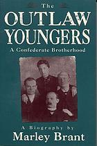 The Outlaw Youngers : a Confederate brotherhood : a biography