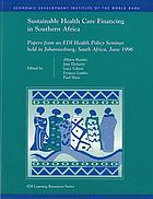 Sustainable health care financing in Southern Africa : papers from an EDI health policy seminar held in Johannesburg, South Africa, June 1996