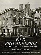 Old Philadelphia in early photographs 1839-1914 : 215 prints from the collection of the Free Library of Philadelphia