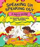 Speaking up, speaking out : a kid's guide to making speeches, oral reports, and conversation