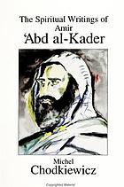 The spiritual writings of Amir ʻAbd al-Kader