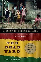 The dead yard : a story of modern Jamaica