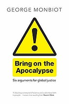 Bring on the apocalypse : six arguments for global justice
