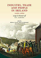 Industry, trade and people in Ireland, 1650-1950 : essays in honour of W.H. Crawford
