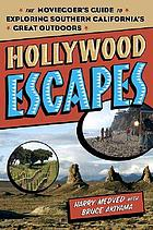 Hollywood escapes : the moviegoer's guide to exploring Southern California's great outdoors