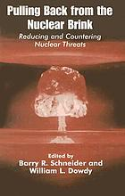 Pulling back from the nuclear brink : reducing and countering nuclear threats