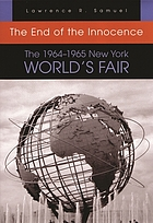 The end of the innocence : the 1964-1965 New York World's Fair