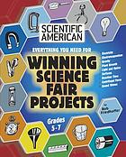 Scientific American : everything you need for winning science fair projects, grades 5-7