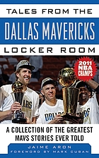 Tales from the Dallas Mavericks Locker Room A Collection of the Greatest Mavs Stories Ever Told