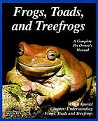 Frogs, toads, and treefrogs : everything about selection, care, nutrition, breeding, and behavior