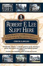 Robert E. Lee slept here : Civil War inns and destinations, a guide for the discerning traveler