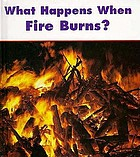 What happens when fire burns?