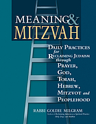 Meaning & mitzvah : daily practices for reclaiming Judaism through prayer, God, Torah, Hebrew, mitzvot, and peoplehood