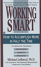 Working smart : how to accomplish more in half the time