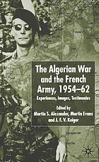 The Algerian War and the French army, 1954-1962 experiences, images, testimonies