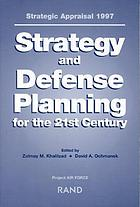 Strategic appraisal 1997 : strategy and defense planning for the 21st century