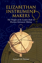 Elizabethan instrument makers : the origins of the London trade in precision instrument making