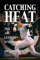 Catching heat : the Jim Leyritz story