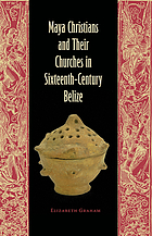 Maya Christians and their churches in sixteenth-century Belize