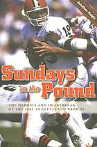 Sundays in the pound : the heroics and heartbreak of the 1985-89 Cleveland Browns