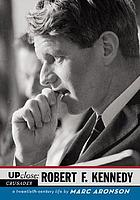 Up close : Robert F. Kennedy, a twentieth-century life