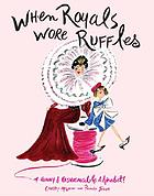 When royals wore ruffles : a funny & fashionable alphabet!