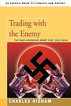 Trading with the enemy : an exposé of the Nazi-American money plot, 1933-1949