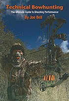 Technical bowhunting : the ultimate guide to shooting performance