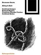 Alltag & Kult : Gottfried Semper, Richard Wagner, Friedrich Theodor Vischer, Gottfried Keller