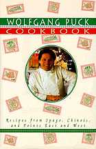 The Wolfgang Puck cookbook : recipes from Spago, Chinois, and points east and west