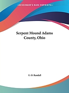 The Serpent Mound, Adams County, Ohio : mystery of the mound and history of the serpent : various theories of the effigy mounds and the mound builders