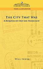 The city that was : a requiem of old San Francisco