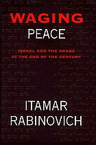Waging peace : Israel and the Arabs at the end of the century