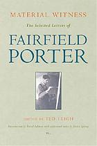 Material witness the selected letters of Fairfield Porter
